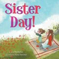 Sister Day! /  by Lisa Mantchev ; illustrated by Sonia Sánchez. - by Lisa Mantchev ; illustrated by Sonia Sánchez.