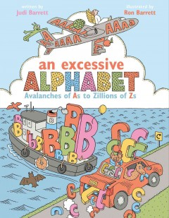 An excessive alphabet : avalanches of As to zillions of Zs / Judi Barrett ; illustrated by Ron Barrett. - Judi Barrett ; illustrated by Ron Barrett.