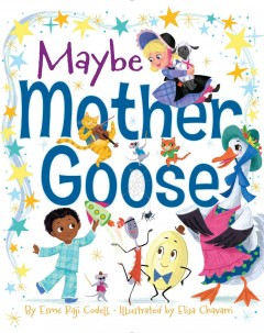 Maybe Mother Goose /  by Esmé Raji Codell ; illustrated by Elisa Chavarri. - by Esmé Raji Codell ; illustrated by Elisa Chavarri.
