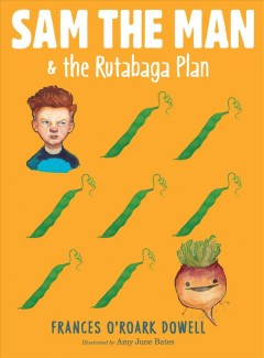 Sam the Man & the rutabaga plan /  Frances O'Roark Dowell ; illustrated by Amy June Bates. - Frances O'Roark Dowell ; illustrated by Amy June Bates.