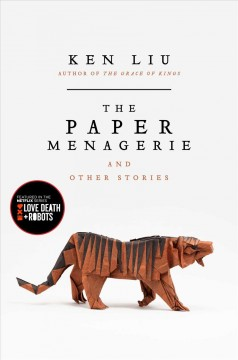 The paper menagerie and other stories /  Ken Liu.