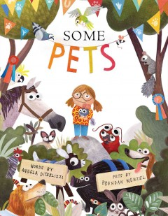 Some pets /  words by Angela DiTerlizzi ; pets by Brendan Wenzel. - words by Angela DiTerlizzi ; pets by Brendan Wenzel.
