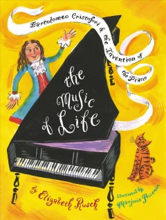The music of life : Bartolomeo Cristofori and the invention of the piano / by Elizabeth Rusch ; illustrated by Marjorie Priceman.