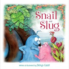 Snail and Slug /  written and illustrated by Denys Cazet. - written and illustrated by Denys Cazet.