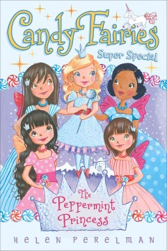 Candy fairies : The peppermint princess / Helen Perelman ; illustrated by Erica-Jane Waters.