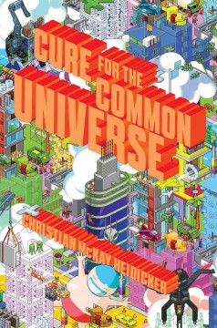 Cure for the common universe /  Christian McKay Heidicker.