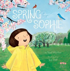 Spring for Sophie /  Yael Werber ; Illustrated by Jen Hill. - Yael Werber ; Illustrated by Jen Hill.