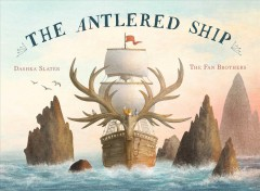 The antlered ship /  written by Dashka Slater ; illustrated by The Fan Brothers.