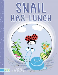 Snail has lunch /  by Mary Peterson.