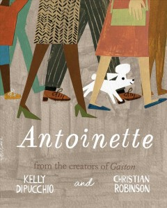 Antoinette /  words by Kelly DiPuccio ; pictures by Christian Robinson.