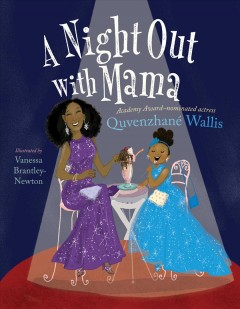 A night out with Mama /  Quvenzhané Wallis ; illustrated by Vanessa Brantley Newton. - Quvenzhané Wallis ; illustrated by Vanessa Brantley Newton.