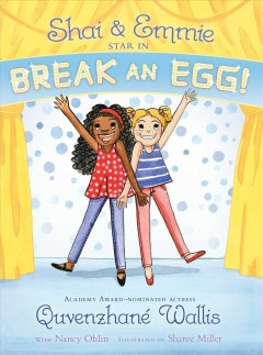 Shai & Emmie star in Break an egg! /  Quvenzhané Wallis with Nancy Ohlin ; Illustrated by Sharee Miller.
