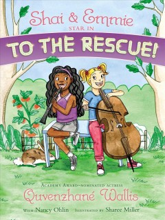 Shai & Emmie star in To the rescue! /  Quvenzhane Wallis with Nancy Ohlin ; illustrated by Sharee Miller. - Quvenzhane Wallis with Nancy Ohlin ; illustrated by Sharee Miller.