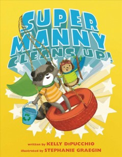 Super Manny cleans up! /  written by Kelly DiPucchio ; illustrated by Stephanie Graegin. - written by Kelly DiPucchio ; illustrated by Stephanie Graegin.