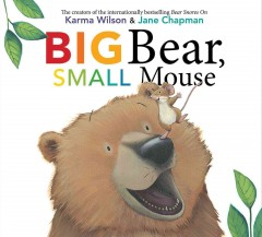 Big bear, small mouse /  Karma Wilson ; illustrated by Jane Chapman. - Karma Wilson ; illustrated by Jane Chapman.