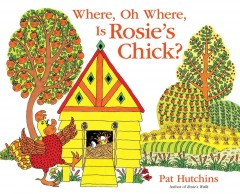 Where, oh where, is Rosie's chick? /  Pat Hutchins. - Pat Hutchins.