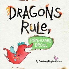 Dragons rule, princesses drool! /  by Courtney Pippin-Mathur. - by Courtney Pippin-Mathur.