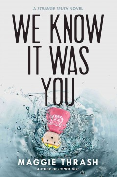 We know it was you : a Strange truth novel / by Maggie Thrash. - by Maggie Thrash.