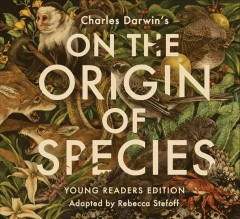 Charles Darwin's On the origin of species /  adapted by Rebecca Stefoff ; with illustrations by Teagan White.