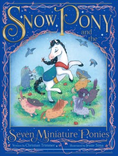 Snow Pony and the seven miniature ponies /  written by Christian Trimmer ; illustrated by Jessie Sima.