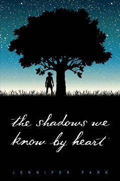 The shadows we know by heart /  by Jennifer Park.
