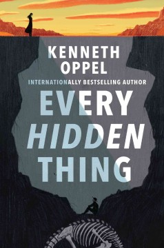 Every hidden thing /  Kenneth Oppel.