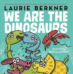 We are the dinosaurs /  Laurie Berkner ; illustrated by Ben Clanton. - Laurie Berkner ; illustrated by Ben Clanton.