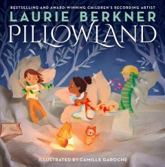Pillowland /  Laurie Berkner ; illustrated by Camille Garoche. - Laurie Berkner ; illustrated by Camille Garoche.