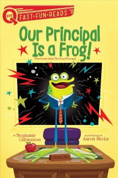 Our principal is a frog! /  by Stephanie Calmenson ; illustrated by Aaron Blecha.