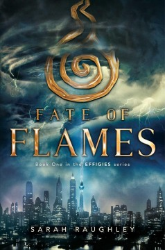 Fate of flames /  Sarah Raughley. - Sarah Raughley.
