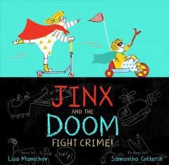 Jinx and the Doom fight crime! /  story by Lisa Mantchev ; pictures by Samantha Cotterill. - story by Lisa Mantchev ; pictures by Samantha Cotterill.