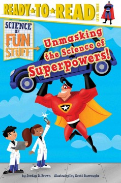 Unmasking the science of superpowers! /  by Jordan D. Brown ; illustrated by Scott Burroughs. - by Jordan D. Brown ; illustrated by Scott Burroughs.