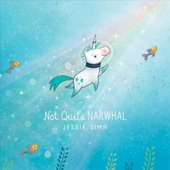 Not quite narwhal /  Jessie Sima.