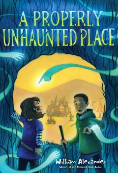 A properly unhaunted place /  William Alexander ; illustrated by Kelly Murphy. - William Alexander ; illustrated by Kelly Murphy.