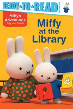 Miffy at the library /  Story written by Maggie Testa ; based on the work of Dick Bruna. - Story written by Maggie Testa ; based on the work of Dick Bruna.