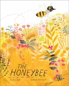 The honeybee /  Kirsten Hall, Isabelle Arsenault.
