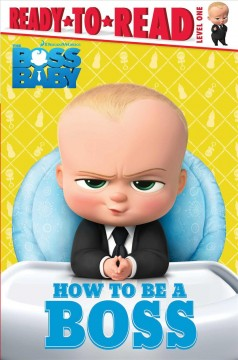 How to be a boss /  adapted by Tina Gallo ; illustrated by Elsa Chang. - adapted by Tina Gallo ; illustrated by Elsa Chang.