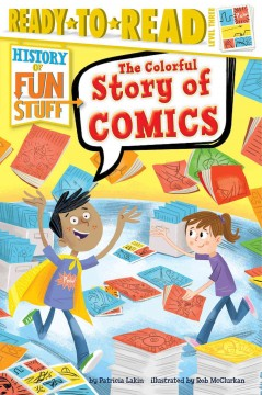The colorful story of comics /  by Patricia Lakin ; illustrated by Rob McClurkan. - by Patricia Lakin ; illustrated by Rob McClurkan.