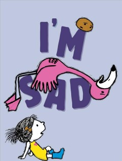 I'm sad /  by Michael Ian Black ; illustrated by Debbie Ridpath Ohi. - by Michael Ian Black ; illustrated by Debbie Ridpath Ohi.