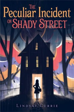 The peculiar incident on Shady Street /  Lindsay Currie.