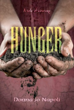 Hunger : a tale of courage / Donna Jo Napoli. - Donna Jo Napoli.