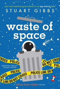 Waste of space : a Moon Base Alpha novel / Stuart Gibbs.