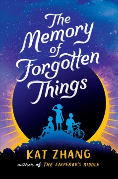 The memory of forgotten things /  Kat Zhang.