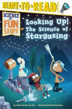 Looking up! : the science of stargazing / by meteorologist Joe Rao ; illustrated by Mark Borgions. - by meteorologist Joe Rao ; illustrated by Mark Borgions.