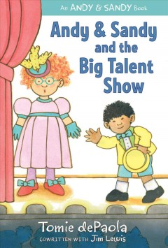 Andy & Sandy and the big talent show /  Tomie dePaola ; cowritten with Jim Lewis. - Tomie dePaola ; cowritten with Jim Lewis.