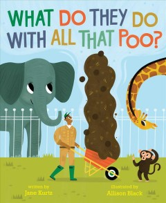 What do they do with all that poo? /  written by Jane Kurtz ; illustrated by Allison Black. - written by Jane Kurtz ; illustrated by Allison Black.