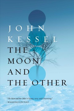 The moon and the other /  John Kessel.