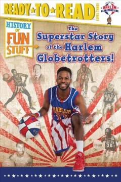 The superstar story of the Harlem Globetrotters /  by Larry Dobrow ; illustrations by Scott Burroughs. - by Larry Dobrow ; illustrations by Scott Burroughs.