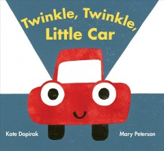 Twinkle, twinkle, little car /  written by Kate Dopirak ; illustrated by Mary Peterson. - written by Kate Dopirak ; illustrated by Mary Peterson.