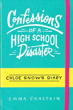 Chloe Snow's diary : confessions of a high school disaster / Emma Chastain.